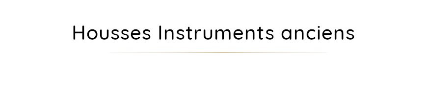 housses instruments anciens